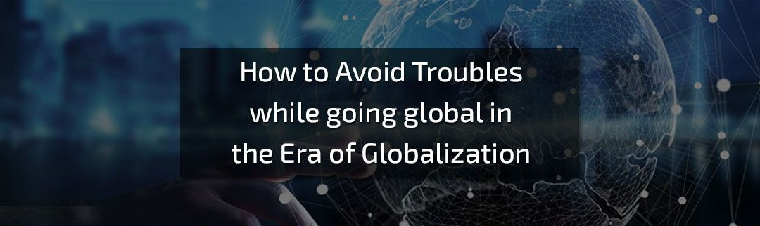 Avoiding-Troubles-while-going-global-in-the-Globalization-Era