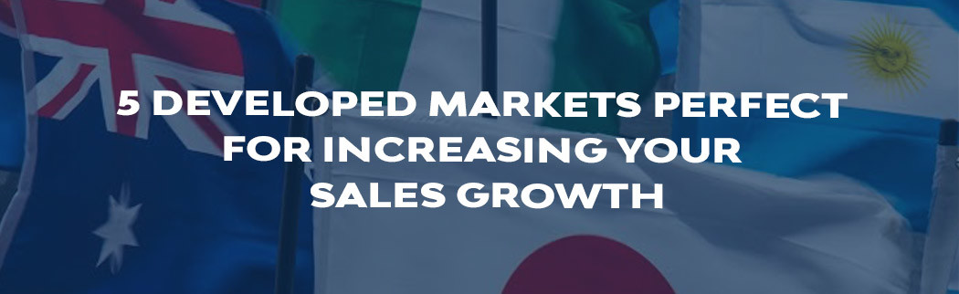 5-Developed-Markets-Perfect-For-Increasing-Your-Sales-Growth