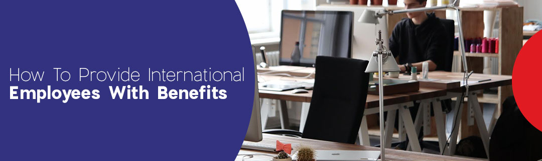 How-To-Provide-International-Employees-With-Benefits